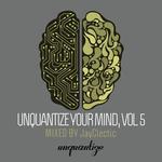 Unquantize Your Mind Vol 5 (unmixed tracks)