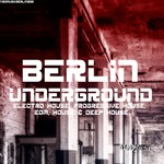 Berlin Underground Electro House, Progressive House, EDM, House & Deep House