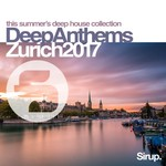 Sirup Deep Anthems Zurich 2017