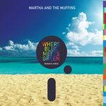 MARTHA & THE MUFFINS - Where Blue Meets Green (Front Cover)