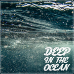 Deep In The Ocean