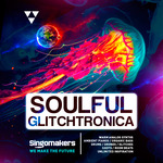 SINGOMAKERS - Soulful Glitchtronica (Sample Pack WAV/APPLE/LIVE/REASON) (Front Cover)