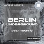 Berlin Underground Deep Techno Vol 2