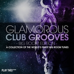 Glamorous Club Grooves: Big Room Edition Vol 1 (A Collection Of The World's Finest Big Room Tunes)