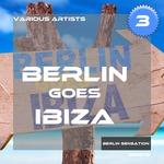 Berlin Goes Ibiza Vol 3