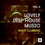 Lovely Deep House Music Vol 4 (Night Clubbing)