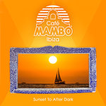Cafe Mambo Ibiza - Sunset To After Dark