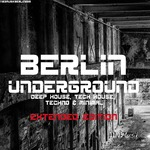 Berlin Underground Deep House, Tech House, Techno & Minimal (Extended Edition)