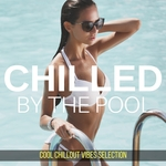 Chilled By The Pool/Cool Chillout Vibes Selection