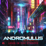 ANDROMULUS - Loud In The Streets (Front Cover)