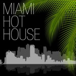 VARIOUS - Miami Hot House (Front Cover)