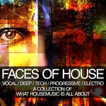 Faces Of House (Vocal, Deep, Tech, Progressive, Electro - A Collection Of What Housemusic Is All About)