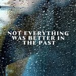 Not Everything Was Better In The Past