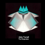 JOHN TURRELL - The Kingmaker (Front Cover)
