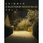 Shimmer: A Collection By Boozoo Bajou Vol 1 (unmixed tracks)