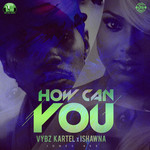 VYBZ KARTEL feat ISHAWNA - How Can You (Front Cover)