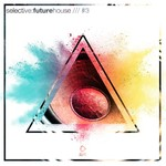 VARIOUS - Selective: Future House Vol 3 (Front Cover)