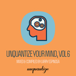VARIOUS/LARRY ESPINOSA - Unquantize Your Mind Vol 6 - Compiled & Mixed By Larry Espinosa (Front Cover)