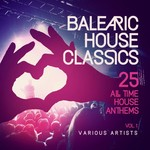 Balearic House Classics Vol 1 (25 All Time House Anthems)