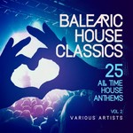 Balearic House Classics Vol 2 (25 All Time House Anthems)