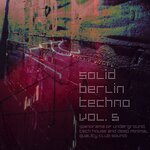 Solid Berlin Techno Vol 5 (Panorama Of Underground, Tech House And Deep Minimal Quality Club Sound)