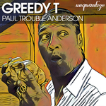 PAUL TROUBLE ANDERSON - Greedy T (Front Cover)
