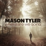 MASON TYLER - Where Are We Going (Front Cover)