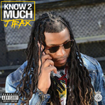 J TRAX - Know 2 Much (Explicit) (Front Cover)
