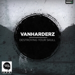 VANHARDERZ - Destroying Your Skull (Front Cover)