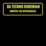 DA TECHNO BOHEMIAN - Droppin' The Instrumental (Front Cover)
