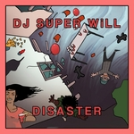 DJ SUPER WILL - Disaster (Front Cover)