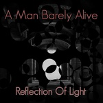 A MAN BARELY ALIVE - Reflection Of Light (Front Cover)