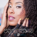 PM PROJECT feat SABRINA CHYLD - Gave All You Had (Front Cover)