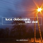 LUCA DEBONAIRE & KIKI DOLL - I Gotta Know (Front Cover)