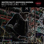 MASTER FALE feat MAVHUNGU MUENDA - Ngiyekeleni (Front Cover)