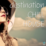VARIOUS - Destination Chill House (Front Cover)