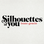 ISAAC GRACIE - Silhouettes Of You (Front Cover)