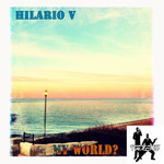 HILARIO V - My World? (Front Cover)