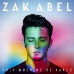 ZAK ABEL - Only When We're Naked (Front Cover)