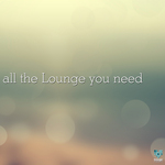 VARIOUS - All The Lounge You Need (Front Cover)