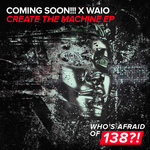 COMING SOON!!! X WAIO - Create The Machine EP (Front Cover)