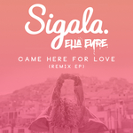 SIGALA/ELLA EYRE - Came Here For Love (Remixes) (Front Cover)