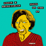 CISZAK & BRUNO FURLAN - Pants On Fire EP (Front Cover)