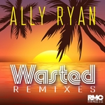 ALLY RYAN - Wasted (Remixes) (Front Cover)