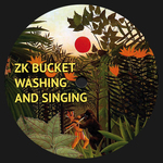 ZK BUCKET - Washing And Singing (Front Cover)