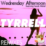 TYRRELL feat SARAH MICHEL - Wednesday Afternoon Remixes (Front Cover)