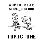 AMPER CLAP & SIGMA ALGEBRA - Topic One (Front Cover)