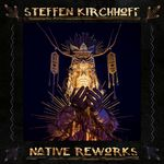 STEFFEN KIRCHHOFF - Native Reworks (Front Cover)