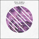 PAUL ELWELL - Mushroom (Front Cover)