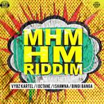 VYBZ KARTEL/ISHAWNA/I OCTANE/BINGI BANGA - Mhm Hm Riddim (Explicit) (Front Cover)